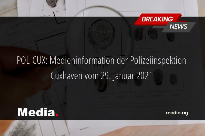 POL-CUX: Medieninformation der Polizeiinspektion Cuxhaven vom 29. Januar 2021